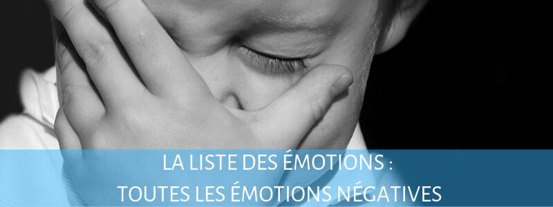 LA LISTE DES ÉMOTIONS : LES ÉMOTIONS NÉGATIVES